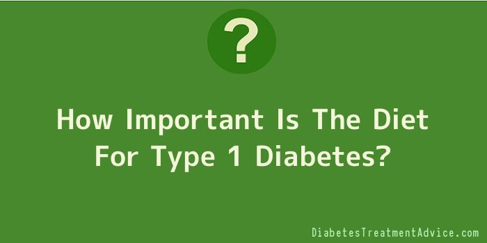 How Important Is The Diet For Type 1 Diabetes