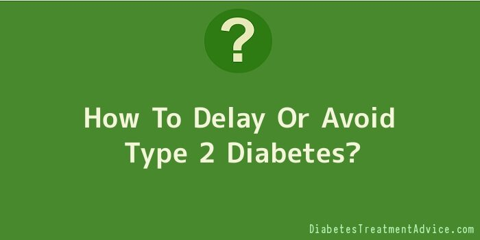 How To Delay Or Avoid Type 2 Diabetes
