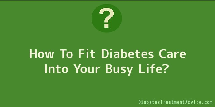 How To Fit Diabetes Care Into Your Busy Life