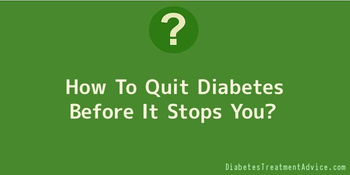 How To Quit Diabetes Before It Stops You