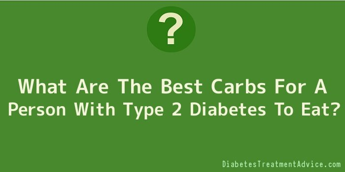 What Are The Best Carbs For A Person With Type 2 Diabetes To Eat