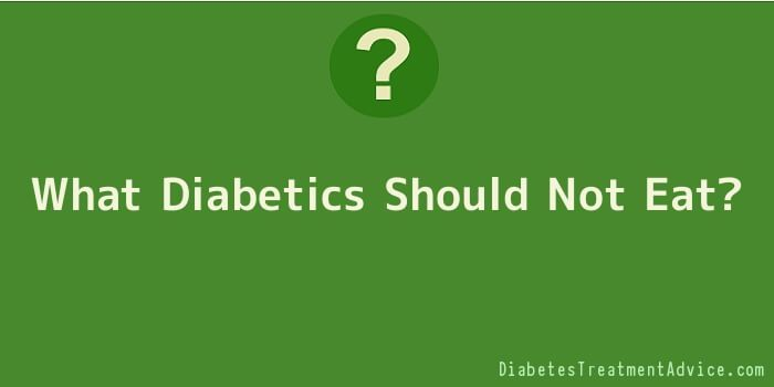 What Diabetics Should Not Eat