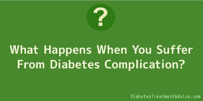 What Happens When You Suffer From Diabetes Complication