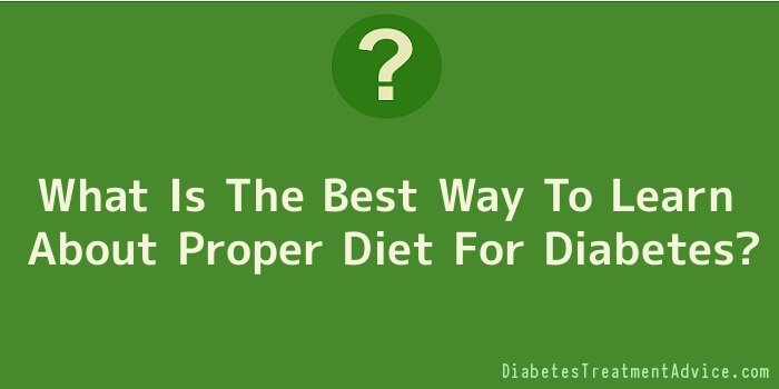 What Is The Best Way To Learn About Proper Diet For Diabetes