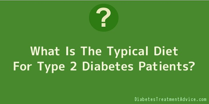 What Is The Typical Diet For Type 2 Diabetes Patients