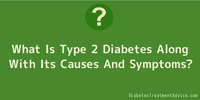 What Is Type 2 Diabetes Along With Its Causes And Symptoms