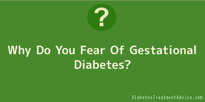 Why Do You Fear Of Gestational Diabetes