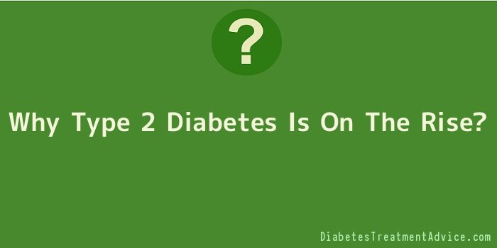 Why Type 2 Diabetes Is On The Rise